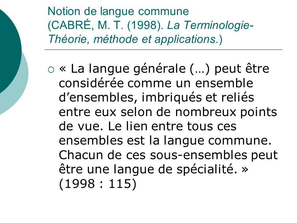 Notion de langue commune (CABRÉ, M. T. (1998). La Terminologie- Théorie, méthode et applications.) « La langue générale (…) peut être considérée comme