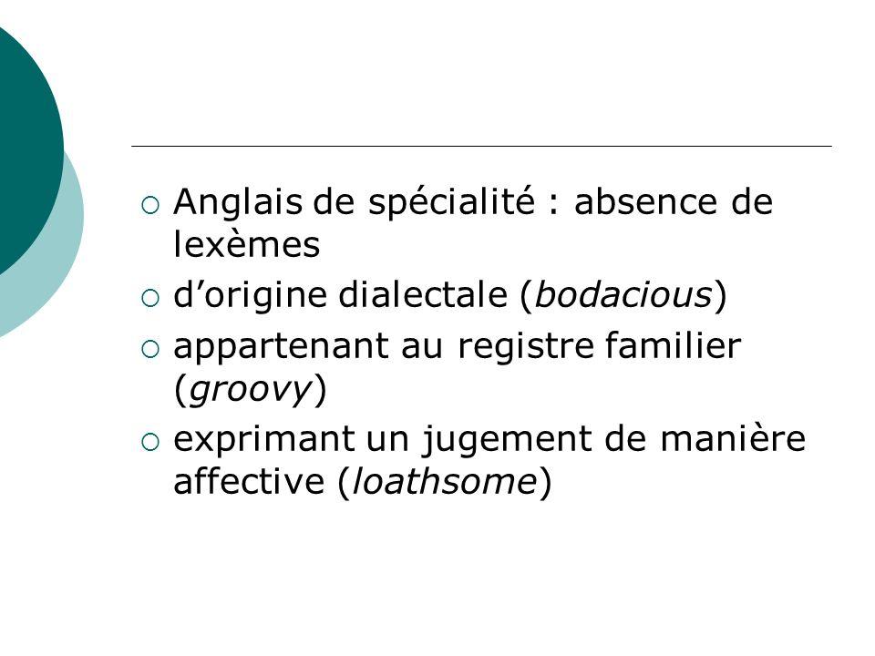 Anglais de spécialité : absence de lexèmes dorigine dialectale (bodacious) appartenant au registre familier (groovy) exprimant un jugement de manière