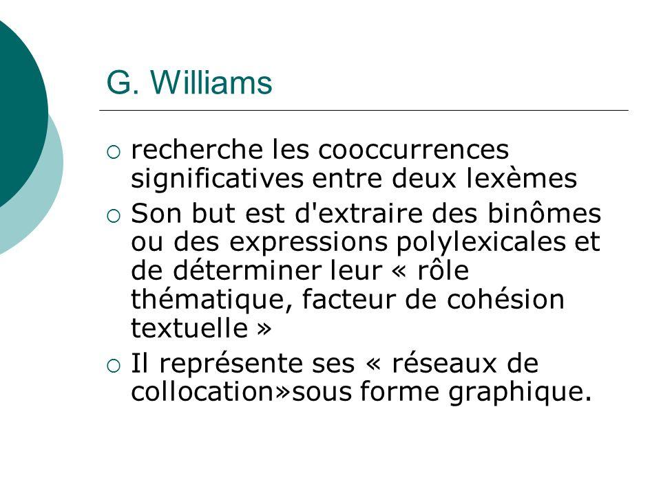 G. Williams recherche les cooccurrences significatives entre deux lexèmes Son but est d'extraire des binômes ou des expressions polylexicales et de dé