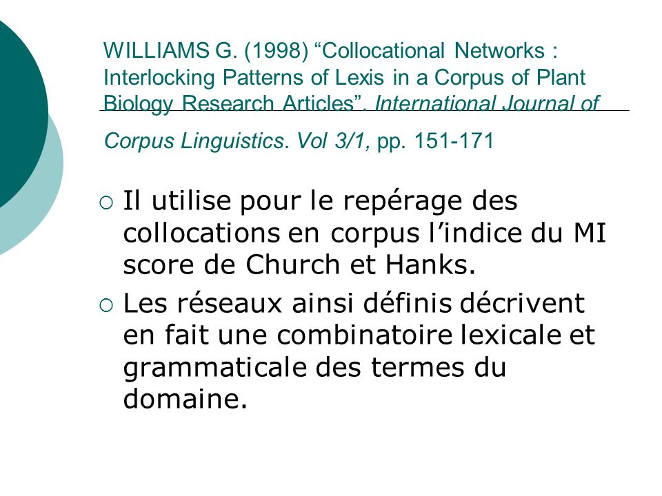 WILLIAMS G. (1998) Collocational Networks : Interlocking Patterns of Lexis in a Corpus of Plant Biology Research Articles. International Journal of Co