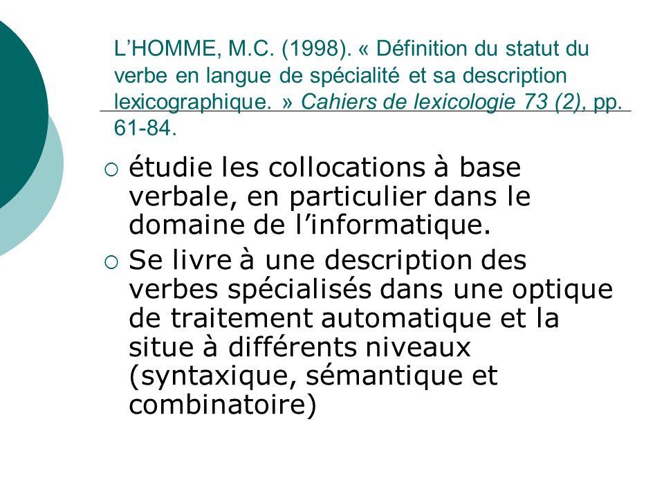 LHOMME, M.C. (1998). « Définition du statut du verbe en langue de spécialité et sa description lexicographique. » Cahiers de lexicologie 73 (2), pp. 6