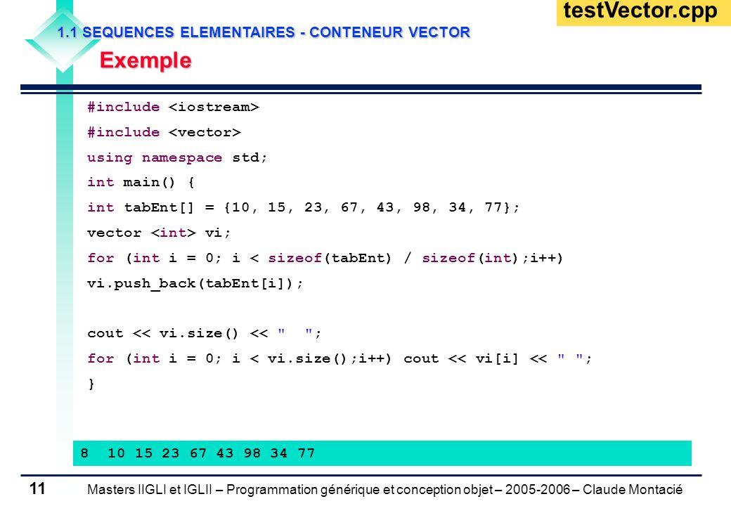 Masters IIGLI et IGLII – Programmation générique et conception objet – 2005-2006 – Claude Montacié 11 1.1 SEQUENCES ELEMENTAIRES - CONTENEUR VECTOR Ex
