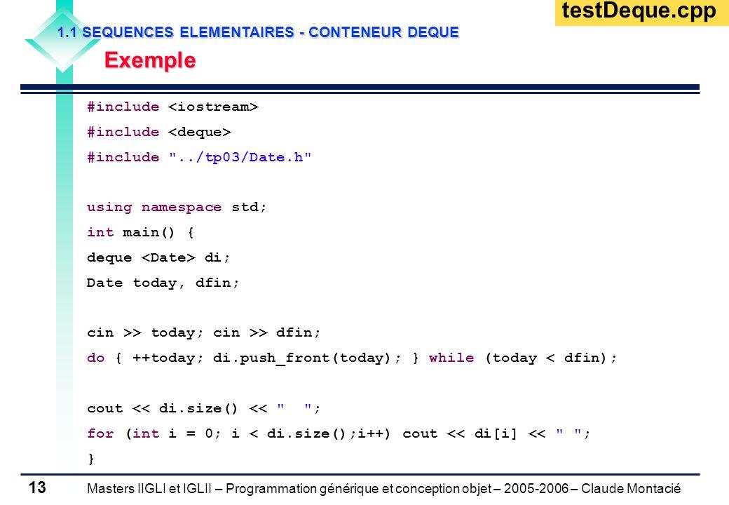 Masters IIGLI et IGLII – Programmation générique et conception objet – 2005-2006 – Claude Montacié 13 1.1 SEQUENCES ELEMENTAIRES - CONTENEUR DEQUE Exe
