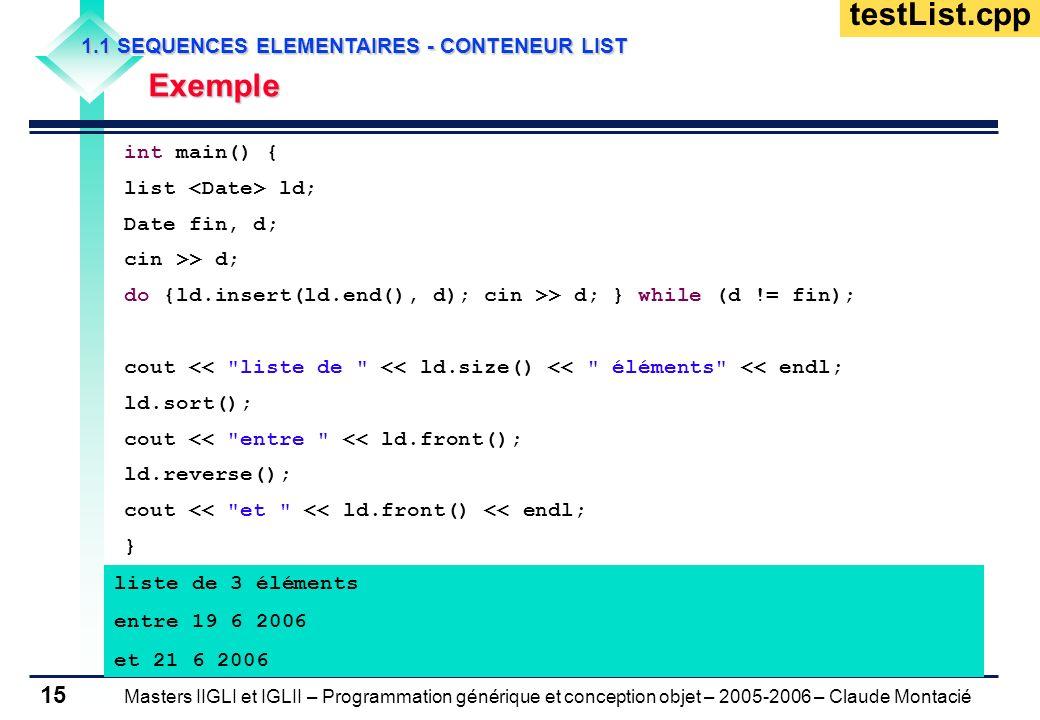 Masters IIGLI et IGLII – Programmation générique et conception objet – 2005-2006 – Claude Montacié 15 1.1 SEQUENCES ELEMENTAIRES - CONTENEUR LIST Exem