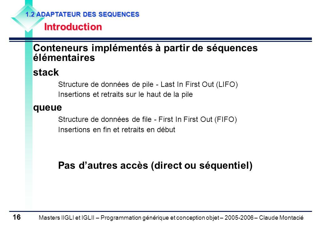 Masters IIGLI et IGLII – Programmation générique et conception objet – 2005-2006 – Claude Montacié 16 1.2 ADAPTATEUR DES SEQUENCES Introduction Conten