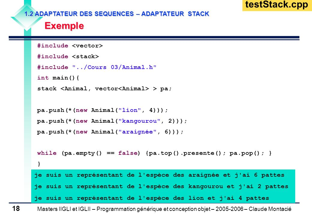 Masters IIGLI et IGLII – Programmation générique et conception objet – 2005-2006 – Claude Montacié 18 1.2 ADAPTATEUR DES SEQUENCES – ADAPTATEUR STACK
