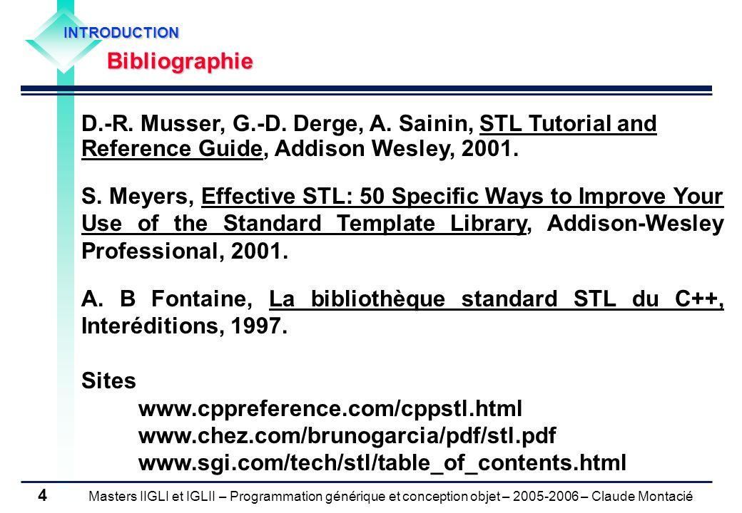 Masters IIGLI et IGLII – Programmation générique et conception objet – 2005-2006 – Claude Montacié 4 INTRODUCTIONBibliographie D.-R. Musser, G.-D. Der
