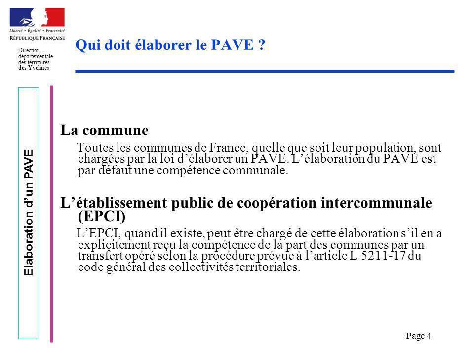 Elaboration dun PAVE Direction départementale des territoires des Yvelines Page 5 Le rôle de la commission communale pour laccessibilité aux personnes handicapées (CCAPH) Depuis le 13 février 2005, cette commission communale doit être créée dans chaque commune de plus de 5 000 habitants.