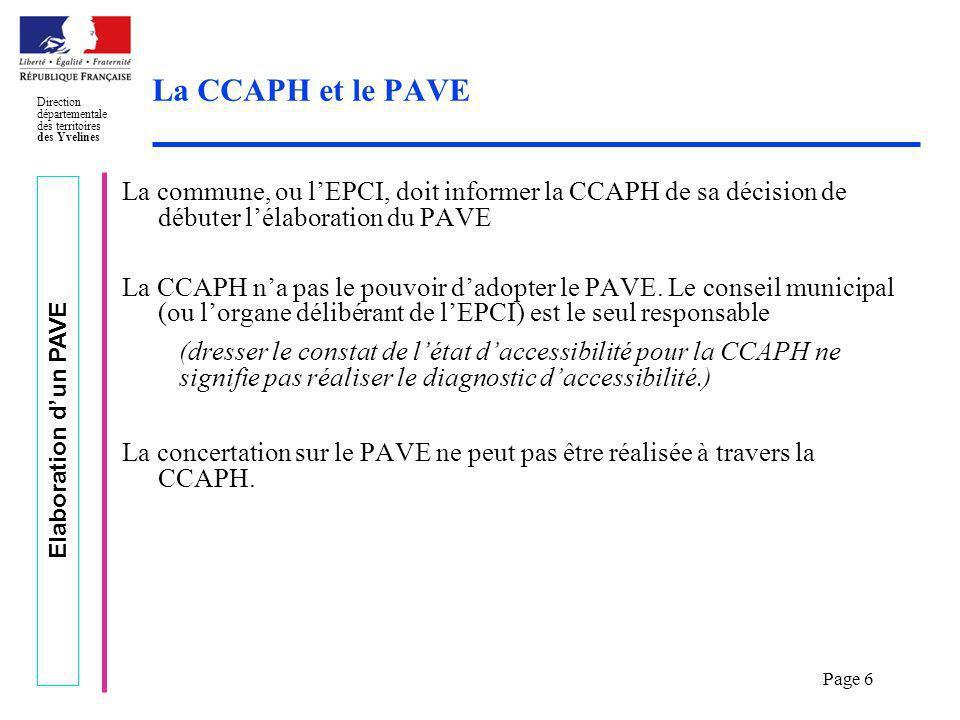 Elaboration dun PAVE Direction départementale des territoires des Yvelines Page 6 La CCAPH et le PAVE La commune, ou lEPCI, doit informer la CCAPH de