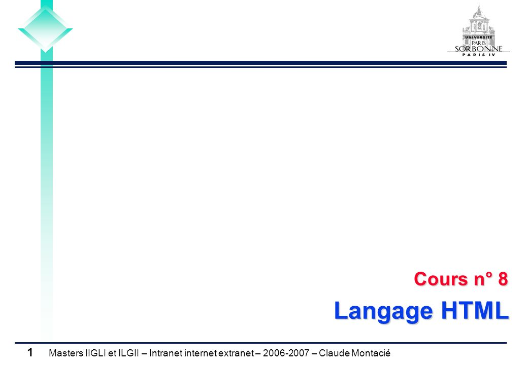 Masters IIGLI et ILGII – Intranet internet extranet – 2006-2007 – Claude Montacié 1 Cours n° 8 Langage HTML