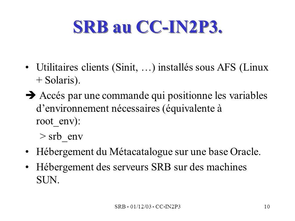 SRB - 01/12/03 - CC-IN2P310 SRB au CC-IN2P3. Utilitaires clients (Sinit, …) installés sous AFS (Linux + Solaris). Accés par une commande qui positionn