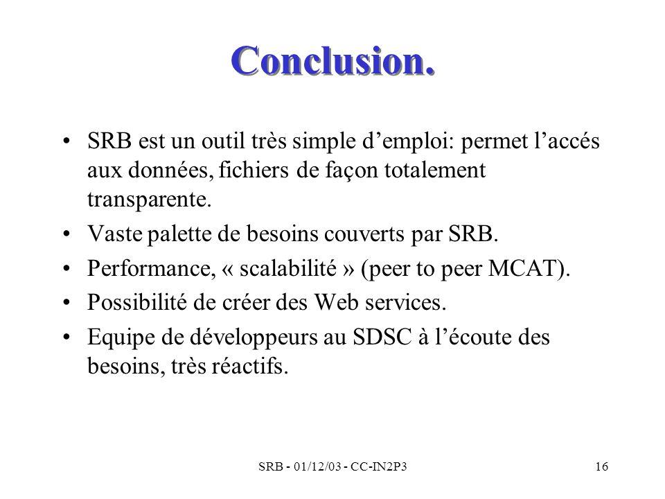SRB - 01/12/03 - CC-IN2P316 SRB est un outil très simple demploi: permet laccés aux données, fichiers de façon totalement transparente. Vaste palette
