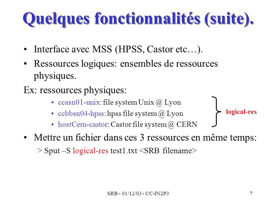 SRB - 01/12/03 - CC-IN2P37 Quelques fonctionnalités (suite). Interface avec MSS (HPSS, Castor etc…). Ressources logiques: ensembles de ressources phys