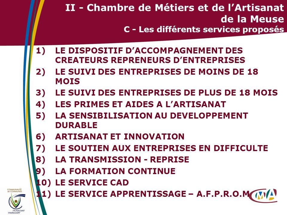 15 II - Chambre de Métiers et de lArtisanat de la Meuse C - Les différents services proposés 1)LE DISPOSITIF DACCOMPAGNEMENT DES CREATEURS REPRENEURS