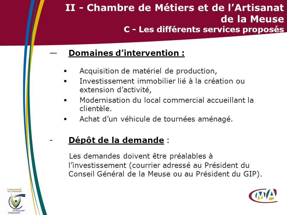 20 II - Chambre de Métiers et de lArtisanat de la Meuse C - Les différents services proposés Domaines dintervention : Acquisition de matériel de produ
