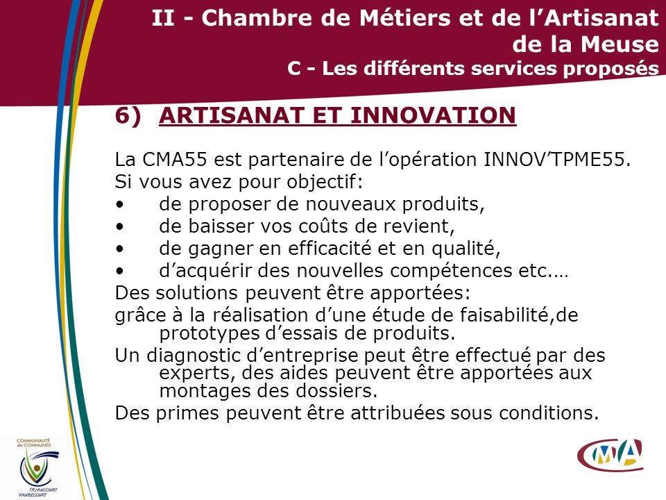 22 II - Chambre de Métiers et de lArtisanat de la Meuse C - Les différents services proposés 6)ARTISANAT ET INNOVATION La CMA55 est partenaire de lopé