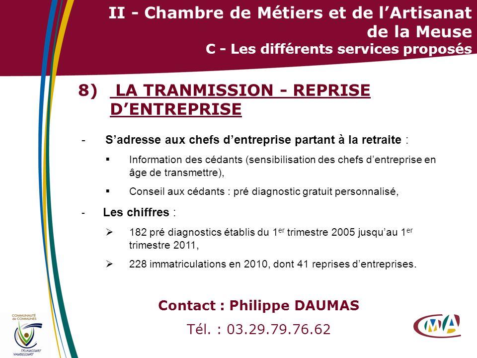 26 II - Chambre de Métiers et de lArtisanat de la Meuse C - Les différents services proposés 8) LA TRANMISSION - REPRISE DENTREPRISE -Sadresse aux che
