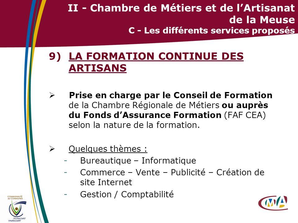 28 II - Chambre de Métiers et de lArtisanat de la Meuse C - Les différents services proposés 9)LA FORMATION CONTINUE DES ARTISANS Prise en charge par