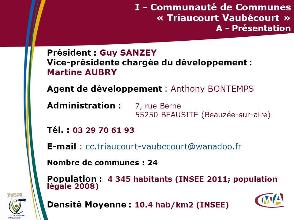 3 I - Communauté de Communes « Triaucourt Vaubécourt » A - Présentation Président : Guy SANZEY Vice-présidente chargée du développement : Martine AUBR