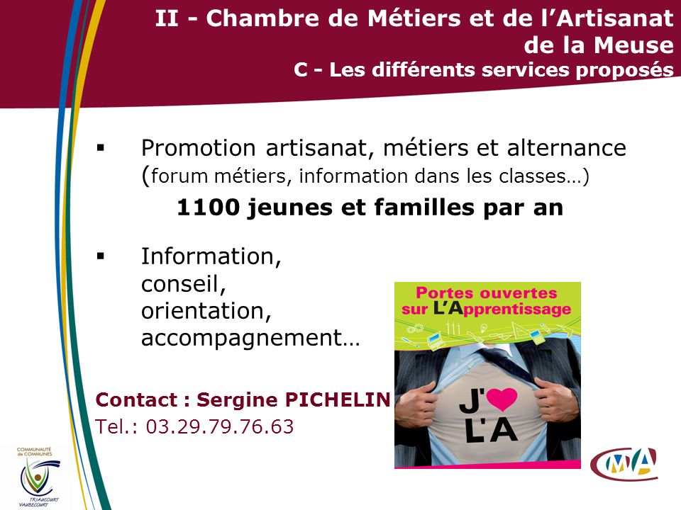 31 II - Chambre de Métiers et de lArtisanat de la Meuse C - Les différents services proposés Promotion artisanat, métiers et alternance ( forum métier