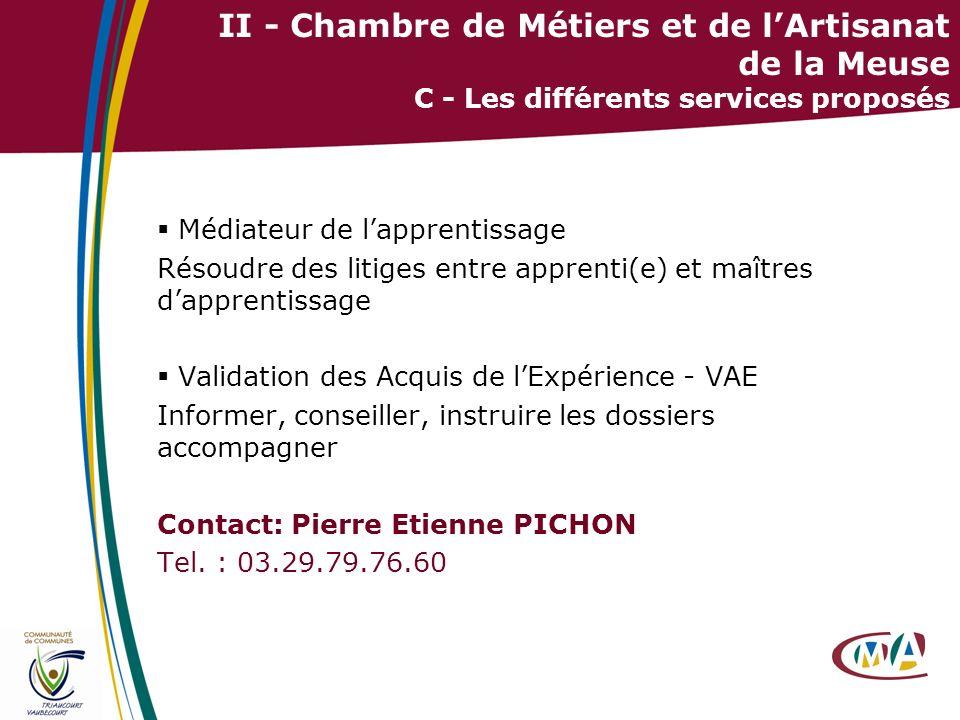 34 II - Chambre de Métiers et de lArtisanat de la Meuse C - Les différents services proposés Médiateur de lapprentissage Résoudre des litiges entre ap