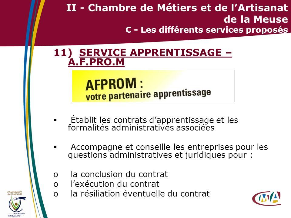 35 II - Chambre de Métiers et de lArtisanat de la Meuse C - Les différents services proposés 11) SERVICE APPRENTISSAGE – A.F.PRO.M Établit les contrat