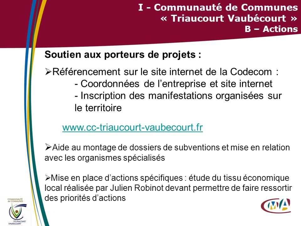 6 I - Communauté de Communes « Triaucourt Vaubécourt » B – Actions Soutien aux porteurs de projets : Référencement sur le site internet de la Codecom