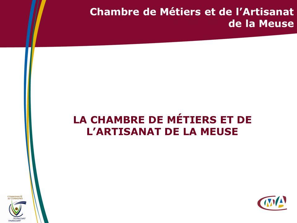 9 LA CHAMBRE DE MÉTIERS ET DE LARTISANAT DE LA MEUSE Chambre de Métiers et de lArtisanat de la Meuse