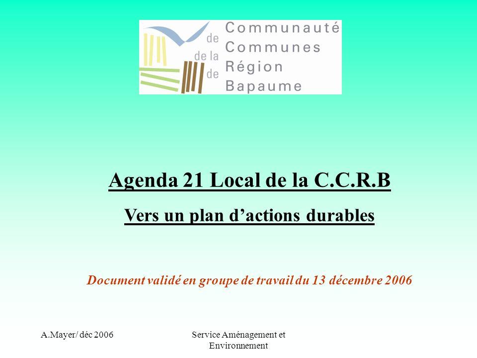 A.Mayer/ déc 2006Service Aménagement et Environnement Agenda 21 Local de la C.C.R.B Vers un plan dactions durables Document validé en groupe de travail du 13 décembre 2006