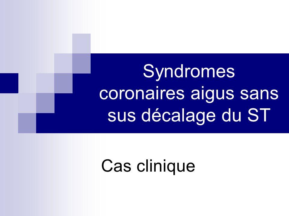 Syndromes coronaires aigus sans sus décalage du ST Cas clinique