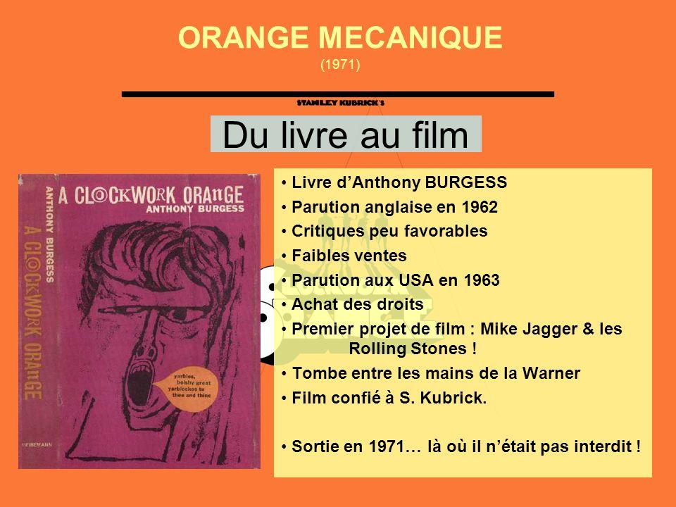 Du livre au film Livre dAnthony BURGESS Parution anglaise en 1962 Critiques peu favorables Faibles ventes Parution aux USA en 1963 Achat des droits Premier projet de film : Mike Jagger & les Rolling Stones .