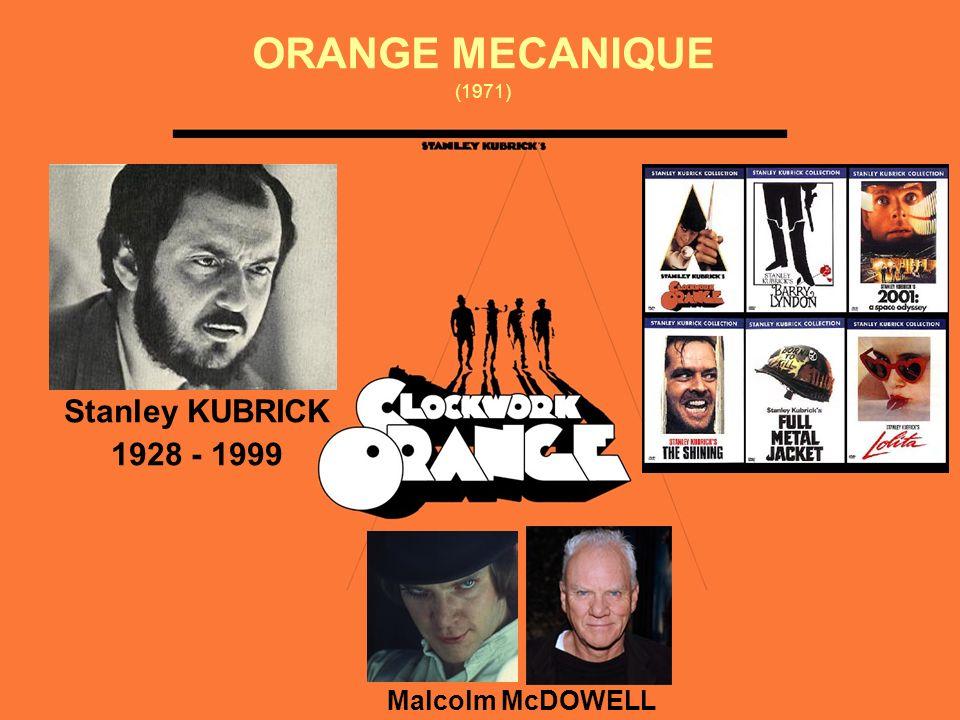 ORANGE MECANIQUE (1971) Stanley KUBRICK 1928 - 1999 Malcolm McDOWELL