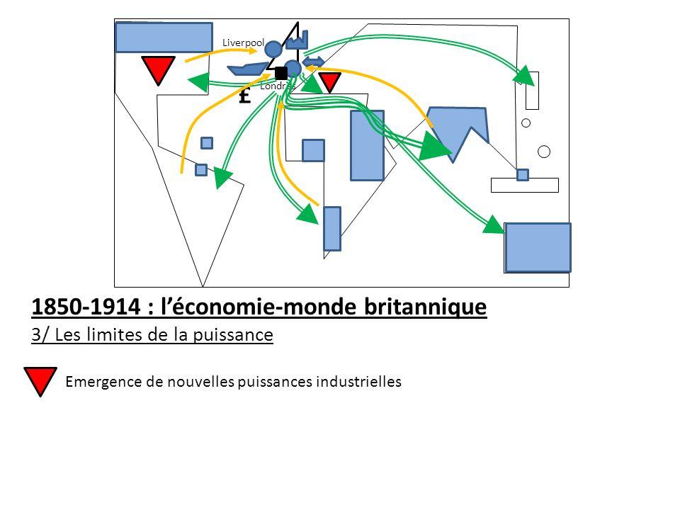 1850-1914 : léconomie-monde britannique 3/ Les limites de la puissance Emergence de nouvelles puissances industrielles Liverpool Londres £