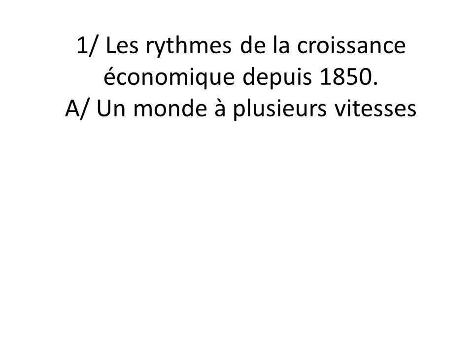 1/ Les rythmes de la croissance économique depuis 1850. A/ Un monde à plusieurs vitesses