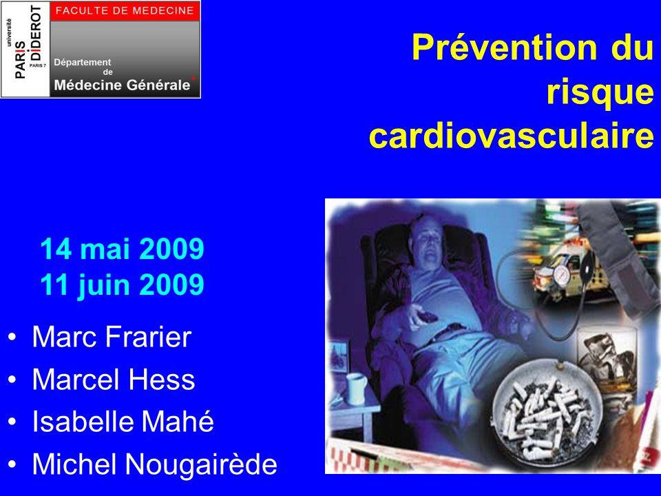 Prévention du risque cardiovasculaire Marc Frarier Marcel Hess Isabelle Mahé Michel Nougairède 14 mai 2009 11 juin 2009