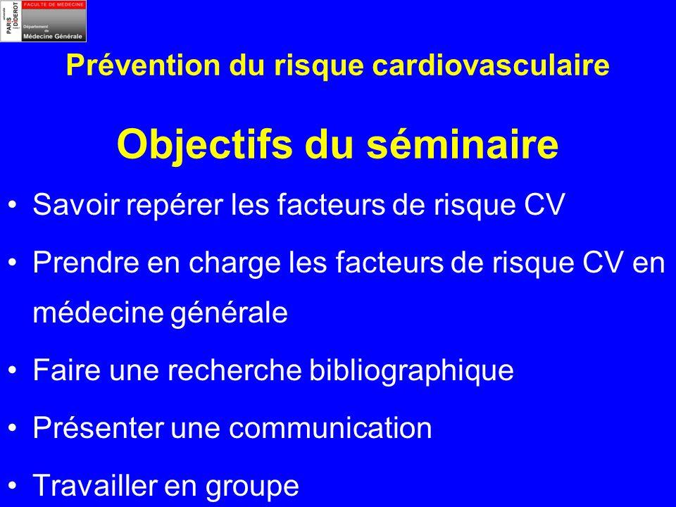 Prévention du risque cardiovasculaire Objectifs du séminaire Savoir repérer les facteurs de risque CV Prendre en charge les facteurs de risque CV en médecine générale Faire une recherche bibliographique Présenter une communication Travailler en groupe