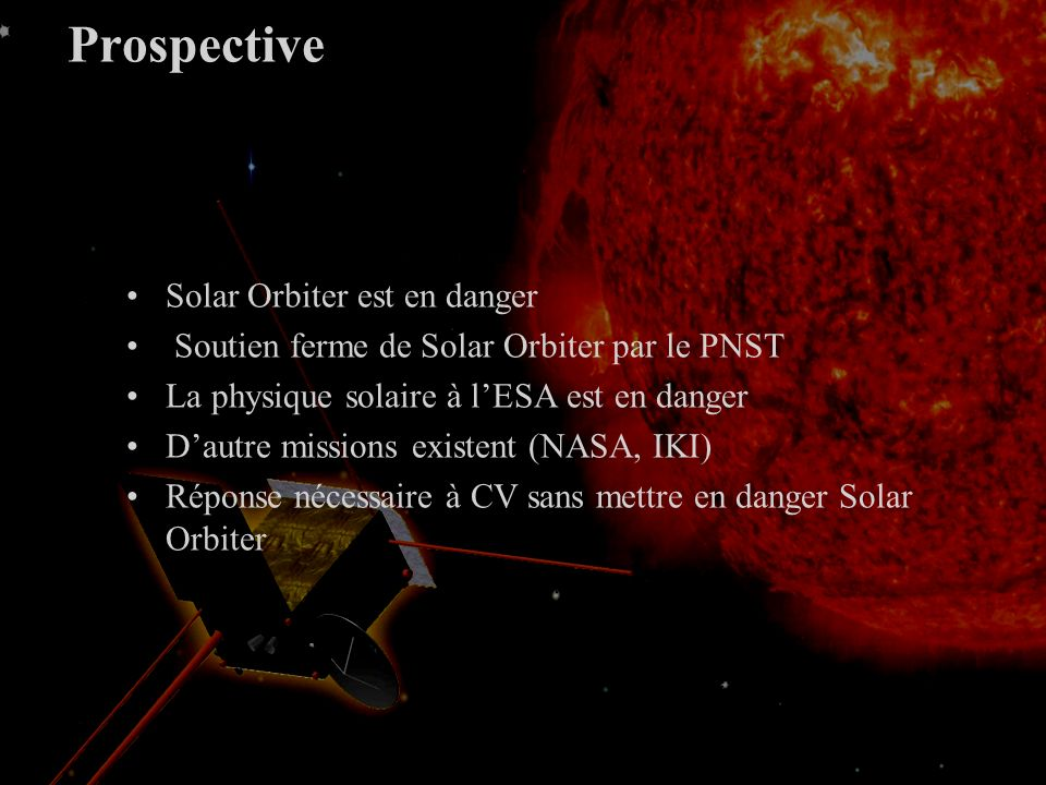 Contexte Septembre 2005 Planck / Herschel ---> Bepi-Colombo / Solar Orbiter Lancement Solo: May 2018 (May 2015- Oct 2016).
