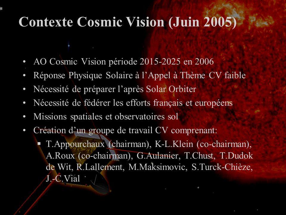 Contexte Cosmic Vision (Juin 2005) AO Cosmic Vision période 2015-2025 en 2006 Réponse Physique Solaire à lAppel à Thème CV faible Nécessité de préparer laprès Solar Orbiter Nécessité de fédérer les efforts français et européens Missions spatiales et observatoires sol Création dun groupe de travail CV comprenant: T.Appourchaux (chairman), K-L.Klein (co-chairman), A.Roux (co-chairman), G.Aulanier, T.Chust, T.Dudok de Wit, R.Lallement, M.Maksimovic, S.Turck-Chièze, J.-C.Vial
