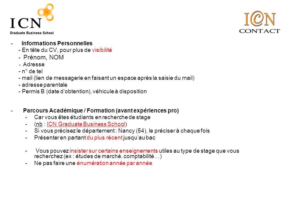 -Informations Personnelles - En tête du CV, pour plus de visibilité - Prénom, NOM - Adresse - n° de tel - mail (lien de messagerie en faisant un espac