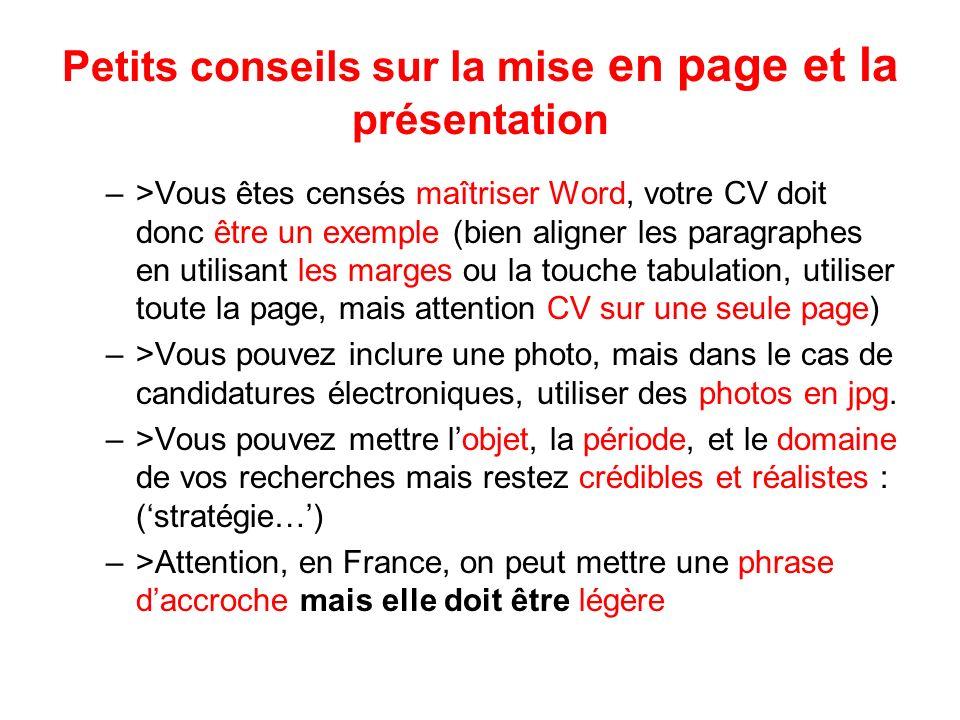 Petits conseils sur la mise en page et la présentation –>Vous êtes censés maîtriser Word, votre CV doit donc être un exemple (bien aligner les paragra