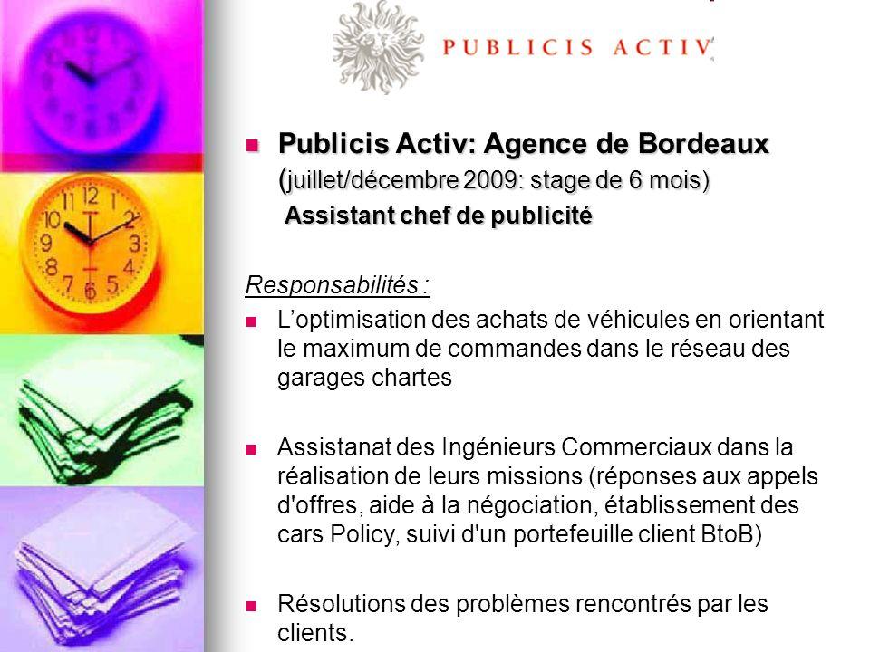 Publicis Activ: Agence de Bordeaux ( juillet/décembre 2009: stage de 6 mois) Publicis Activ: Agence de Bordeaux ( juillet/décembre 2009: stage de 6 mo