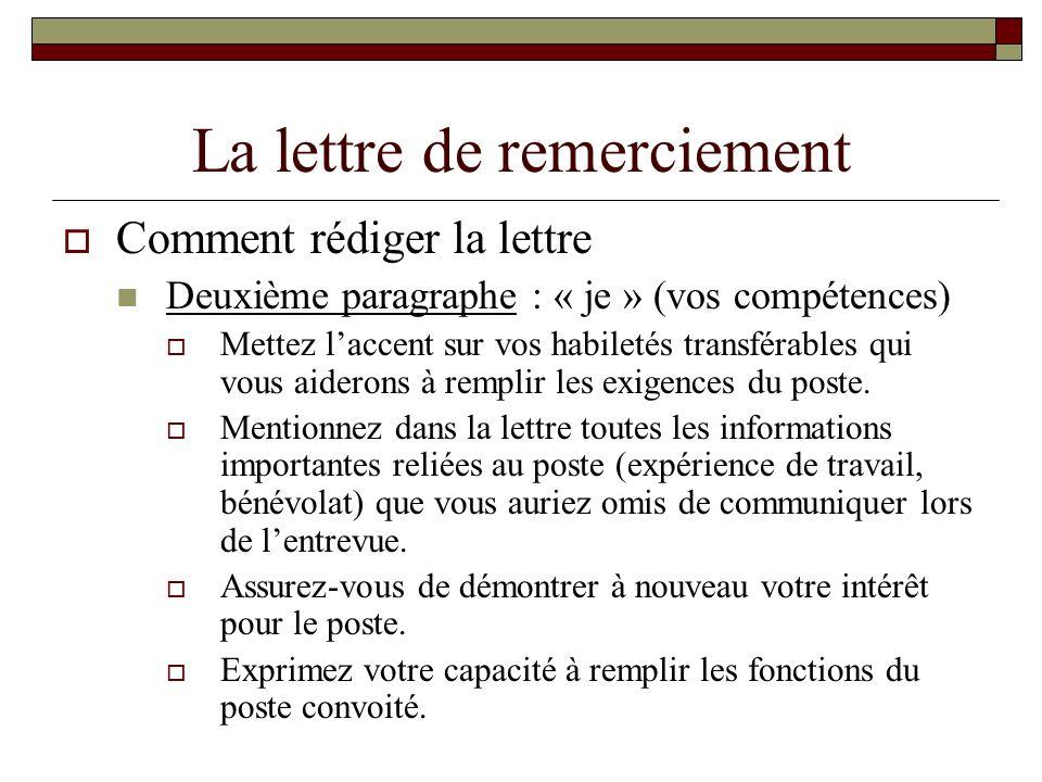 La lettre de remerciement Comment rédiger la lettre Deuxième paragraphe : « je » (vos compétences) Mettez laccent sur vos habiletés transférables qui