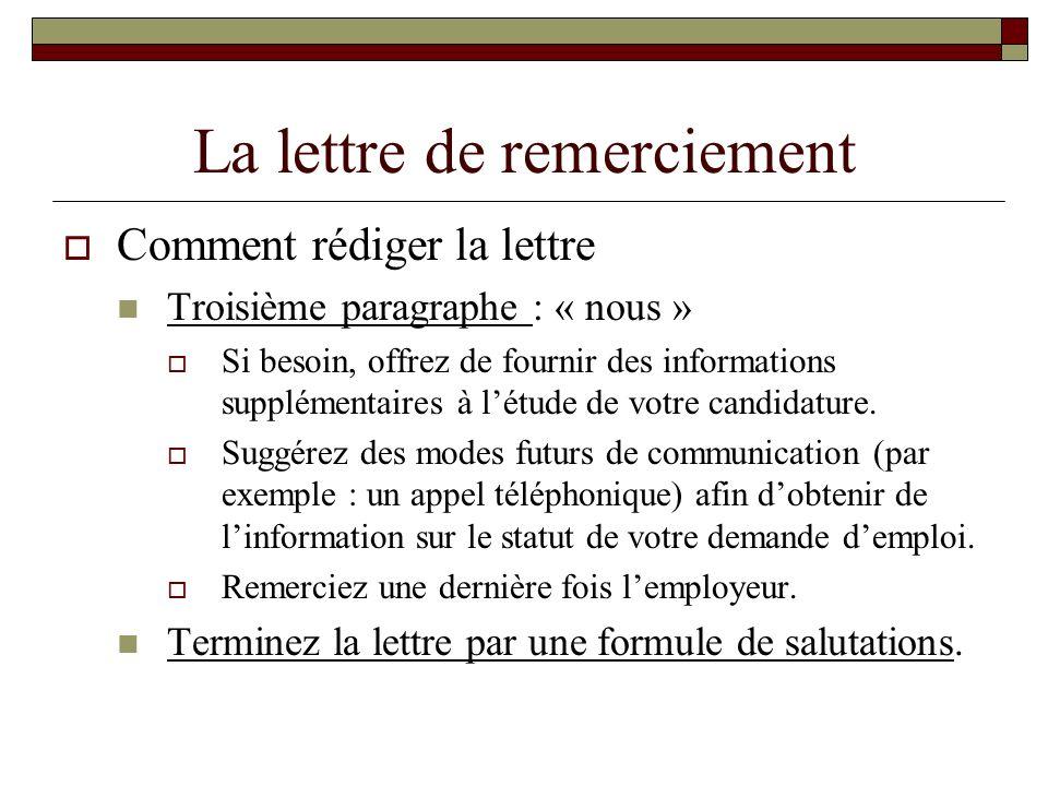 La lettre de remerciement Comment rédiger la lettre Troisième paragraphe : « nous » Si besoin, offrez de fournir des informations supplémentaires à lé