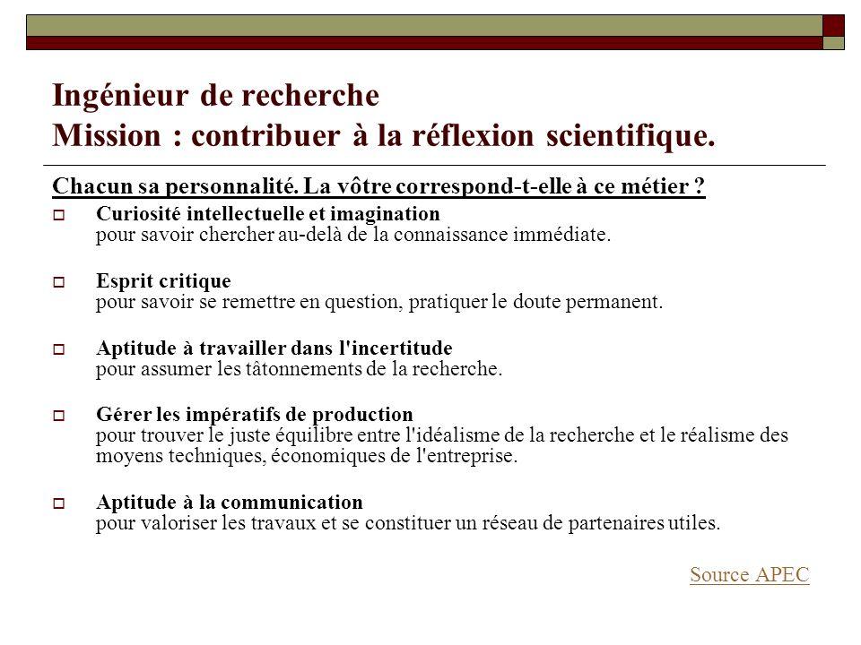 Ingénieur de recherche Mission : contribuer à la réflexion scientifique. Chacun sa personnalité. La vôtre correspond-t-elle à ce métier ? Curiosité in