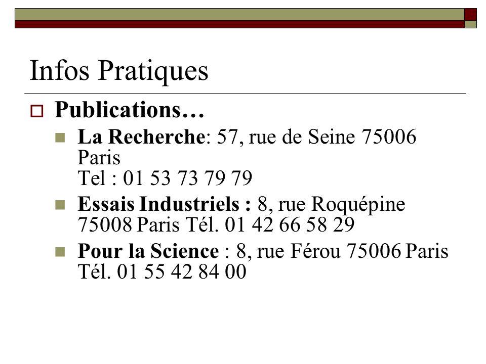 Infos Pratiques Publications… La Recherche: 57, rue de Seine 75006 Paris Tel : 01 53 73 79 79 Essais Industriels : 8, rue Roquépine 75008 Paris Tél. 0