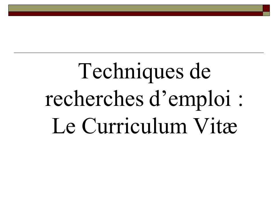 Techniques de recherches demploi : Le Curriculum Vitæ
