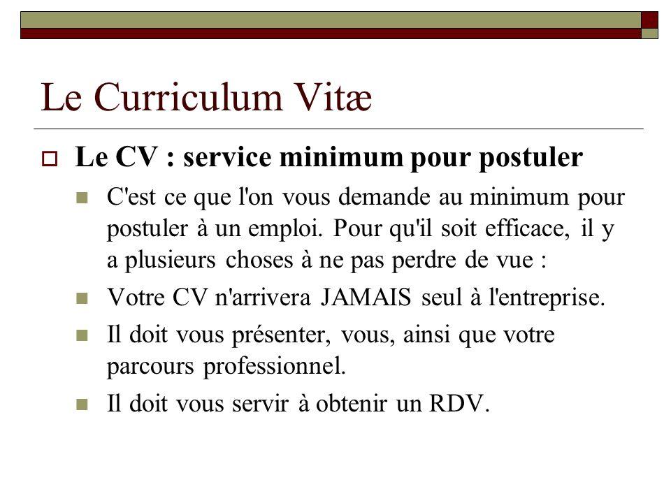 Le Curriculum Vitæ Le CV : service minimum pour postuler C'est ce que l'on vous demande au minimum pour postuler à un emploi. Pour qu'il soit efficace