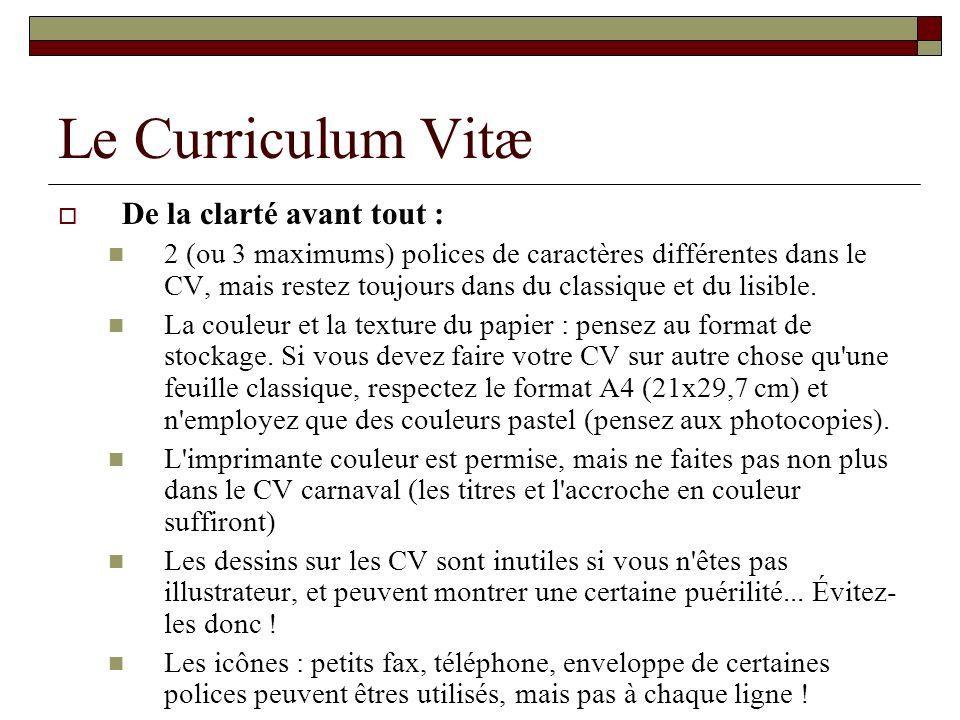 Le Curriculum Vitæ De la clarté avant tout : 2 (ou 3 maximums) polices de caractères différentes dans le CV, mais restez toujours dans du classique et