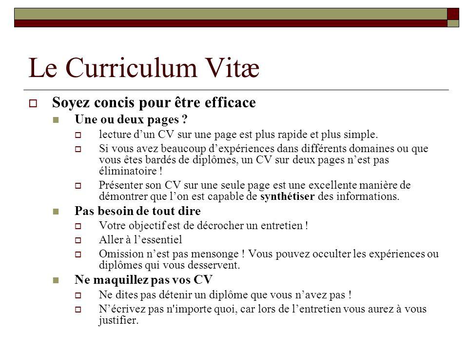 Le Curriculum Vitæ Soyez concis pour être efficace Une ou deux pages ? lecture dun CV sur une page est plus rapide et plus simple. Si vous avez beauco