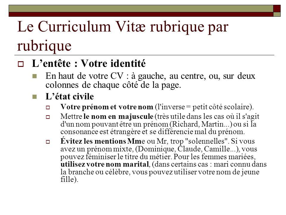 Le Curriculum Vitæ rubrique par rubrique Lentête : Votre identité En haut de votre CV : à gauche, au centre, ou, sur deux colonnes de chaque côté de l